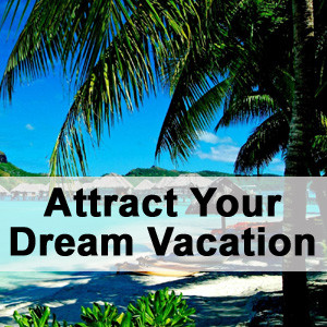 attract-your-dream-vacation